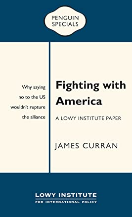 Fighting with America: A Lowy Institute Paper: Penguin Special: Why saying 'No' to the US wouldn't rupture the alliance