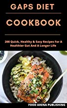 GAPS DIET COOKBOOK: 200 Quick, Healthy & Easy Recipes For A Healthier Gut And A Longer Life (English Edition)