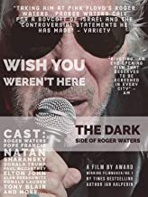 Wish You Weren't Here - The Dark Side Of Roger Waters