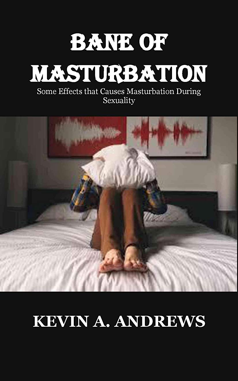 免疫する神経ホールドBANE OF MASTURBATION: Some Effects that Causes Masturbation During Sexuality (English Edition)