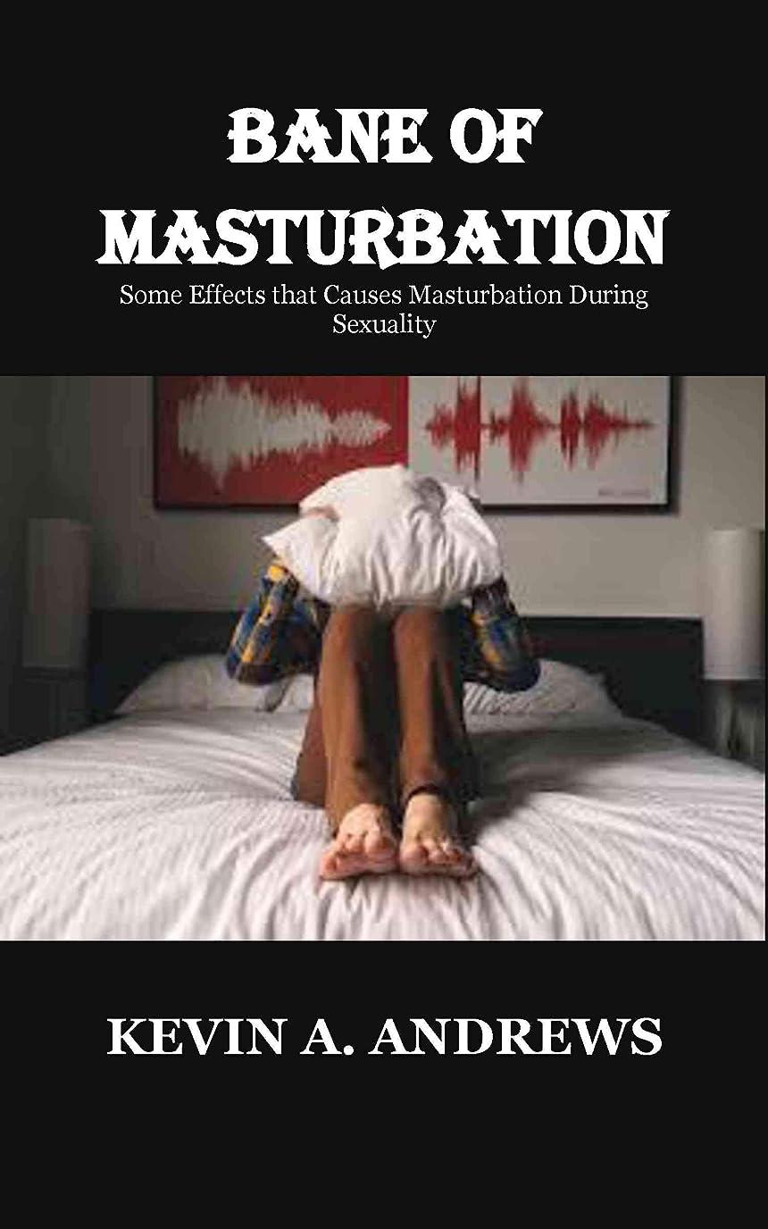 調整する噴水メンタリティBANE OF MASTURBATION: Some Effects that Causes Masturbation During Sexuality (English Edition)