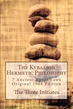 The Kybalion Hermetic Philosophy: 7 Ancient Egypt Laws, Original 1908 Edition by The Three Initiates