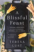 A Blissful Feast: Culinary Adventures in Italy's Piedmont, Maremma, and Le Marche (English Edition)