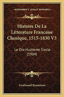 Histoire De La Litterature Francaise Classique, 1515-1830 V3: Le Dix-Huitieme Siecle (1904)