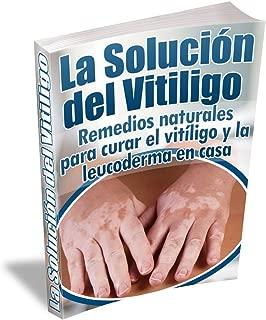 La Solución del Vitiligo: Remedios naturales para curar el vitíligo y la leucoderma en casa (Spanish Edition)