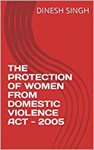 THE PROTECTION OF WOMEN FROM DOMESTIC VIOLENCE ACT - 2005