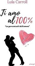 Scaricare Libri TI AMO AL 100%: Le percentuali dell'amore PDF