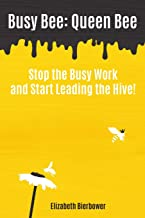 Busy Bee: Queen Bee: Stop the Busy Work and Start Leading the Hive!
