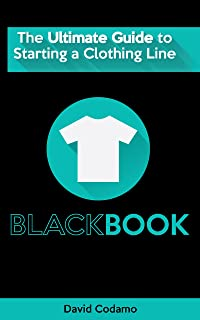 T-shirt Black Book - The Ultimate How To Guide to Starting A Successful Clothing Line: The essential guide for startup brands wanting to create a successful clothing line.