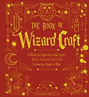 The Book of Wizard Craft: In Which the Apprentice Finds Spells, Potions, Fantastic Tales & 50 Enchanting Things to Make (The Books of Wizard Craft)