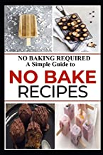 No Baking Required: A Simple Guide to NO BAKE Recipes