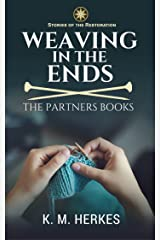 Weaving In The Ends: The Partners Books (Stories Of the Restoration) Kindle Edition