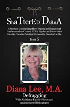 Shattered Diana - Book Five: Defragging: A Memoir Documenting How Trauma and Evangelical Fundamentalism Created PTSD, Bipolar, Dissociative Disorder in Me