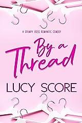 By a Thread: A Grumpy Boss Romantic Comedy Kindle Edition