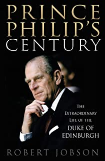 Prince Philip's Century: The Extraordinary Life of the Duke of Edinburgh