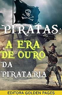 Piratas: A Era de Ouro da Pirataria - Um guia completo da história pirata desde suas raízes, passando pelo terrível Barba Negra até os piratas modernos (Portuguese Edition)