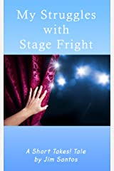 My Struggles with Stage Fright (Short Takes! Tales of Growing Up, Growing Older, and maybe even Growing Wiser) Kindle Edition