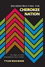 Deconstructing the Cherokee Nation: Town, Region, and Nation among Eighteenth-Century Cherokees