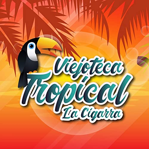 Viejoteca Tropical / La Cigarra