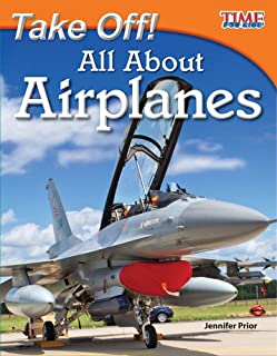 Teacher Created Materials - TIME For Kids Informational Text: Take Off! All About Airplanes - Grade 3 - Guided Reading Level N
