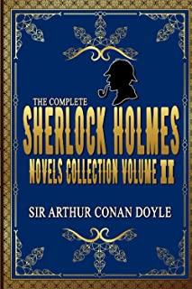 The Complete Sherlock Holmes Novels and Stories Collection Volume II: By Sir Arthur Conan Doyle Original Classic: Annotate...