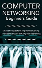 Beginners Guide: Computer Networking: Smart Strategies for Computer Networking