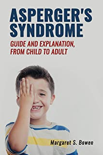 Asperger's Syndrome (Guide and Explanation, from Child to Adult)