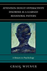Attention Deficit Hyperactivity Disorder as a Learned Behavioral Pattern: A Return to Psychology Paperback