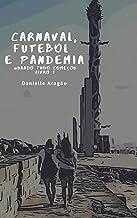 Carnaval, Futebol e Pandemia: Livro 1-Quando tudo começou