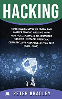 Hacking : A Beginner's Guide to Learn and Master Ethical Hacking with Practical Examples to Computer, Hacking, Wireless Network, Cybersecurity and Penetration Test (Kali Linux)