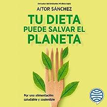 Tu dieta puede salvar el planeta: Por una alimentación sana y sostenible