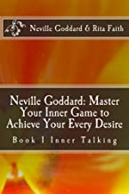 Neville Goddard: Master Your Inner Game to Achieve Your Every Desire: Book 1 Inner Talking (Neville Goddard & Rita Faith - Master Your Inner Game)