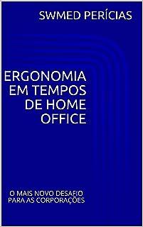 ERGONOMIA EM TEMPOS DE HOME OFFICE: O MAIS NOVO DESAFIO PARA AS CORPORAÇÕES