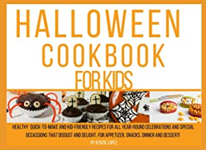 Halloween Cookbook for kids: Healthy quick-to-make and kid-friendly recipes for all year-round celebrations and special oc...