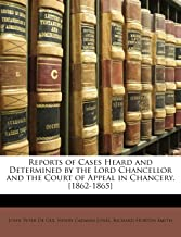 Reports of Cases Heard and Determined by the Lord Chancellor and the Court of Appeal in Chancery. [1862-1865]