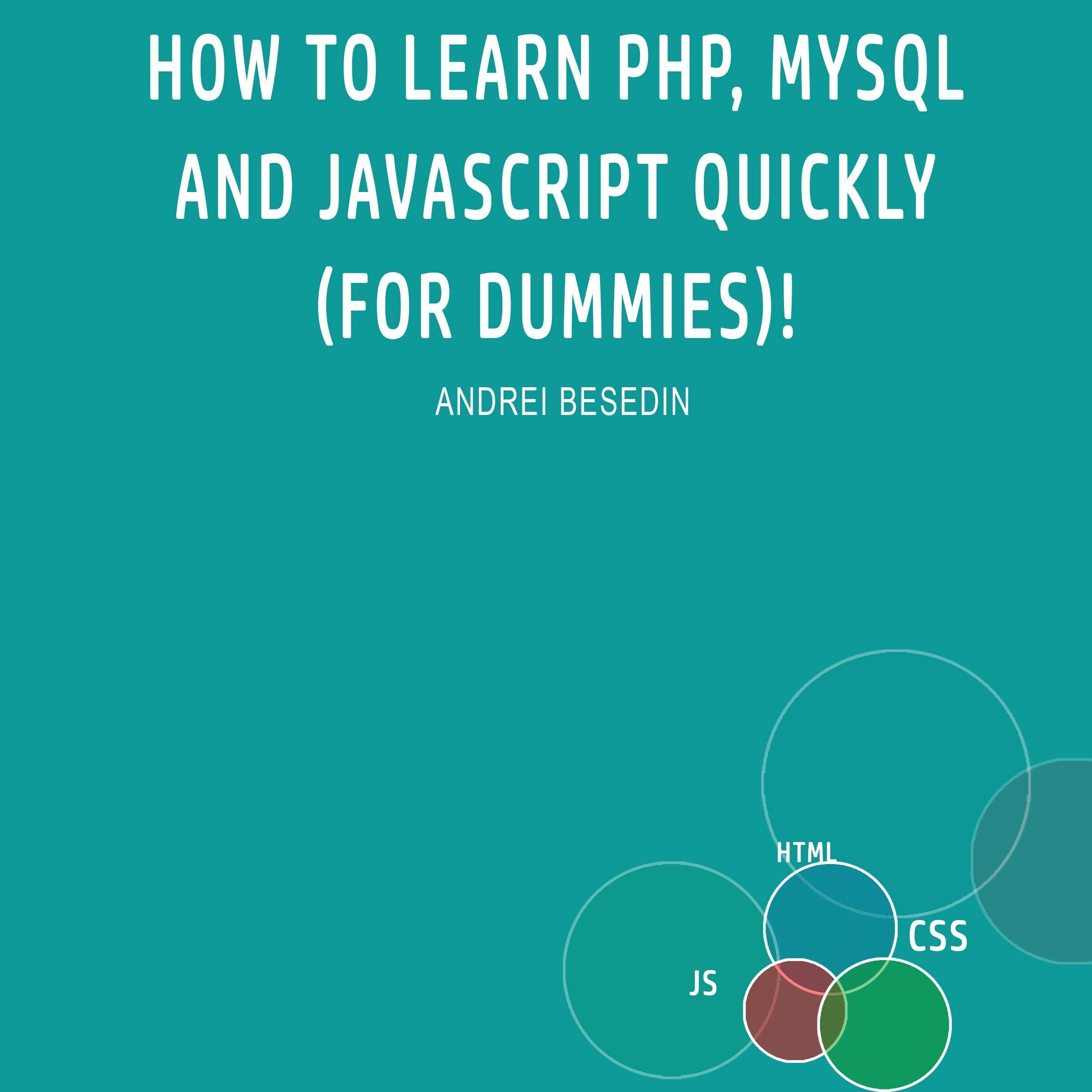 How to Learn PHP, MySQL and Javascript Quickly (For Dummies)!