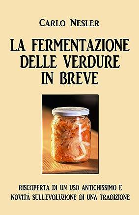 La fermentazione delle verdure in breve: riscoperta di un uso antichissimo e novità sullevoluzione di una tradizione