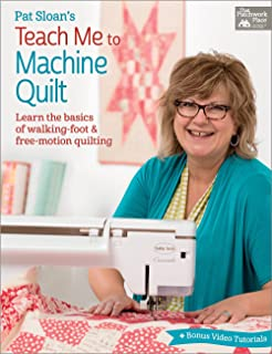 Pat Sloan's Teach Me to Machine Quilt: Learn the Basics of Walking Foot and Free-Motion Quilting