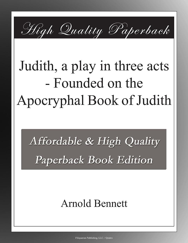 役立つ効果的一瞬Judith, a play in three acts - Founded on the Apocryphal Book of Judith