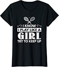 Tennis T Shirt - I Know I Play Like A Girl, Try To Keep Up T-Shirt