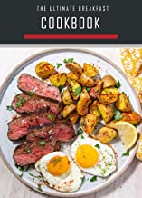 The Ultimate Breakfast Cookbook: Quick & delicious Breakfast Recipes in 20 Minutes or Less