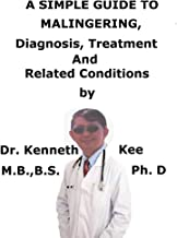 A  Simple  Guide  To  Malingering,  Diagnosis, Treatment  And  Related Conditions