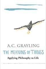 The Meaning of Things: Applying Philosophy to life Kindle Edition