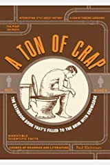 A Ton of Crap: The Bathroom Book That's Filled to the Brim with Knowledge (English Edition) eBook Kindle