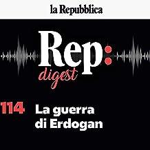 La guerra di Erdogan: Rep Digest 114