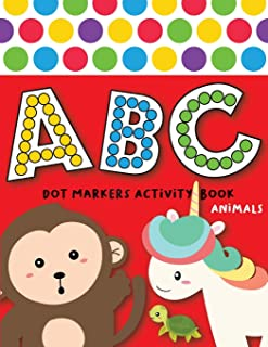 Dot Markers Activity Book ABC Animals: Easy Guided BIG DOTS   Do a dot page a day   Giant, Large, Jumbo and Cute USA Art P...