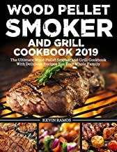 Wood Pellet Smoker and Grill Cookbook 2019: The Ultimate Wood Pellet Smoker and Grill Cookbook With Delicious Recipes For Your Whole Family