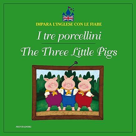 I tre porcellini - The Three Little Pigs (Impara linglese con le fiabe Mondadori)