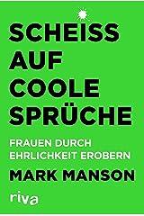 Scheiß auf coole Sprüche: Frauen durch Ehrlichkeit erobern (German Edition) Kindle Edition