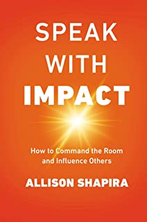 Speak with Impact: How to Command the Room and Influence Others